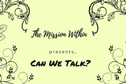 """A decorative image and placeholder for posts in a series titled """"Can we Talk?"""", with a green background, floral-themed border, and in the middle are the words """"The Mission Within Presents, Can We Talk?"""""""