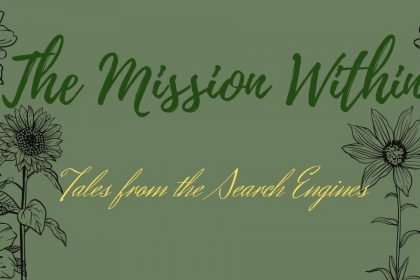 """A decorative image with a dark green background and flowers on the sides, with text that reads """"The Mission Within Tales from the Search Engines."""""""